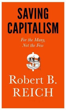 Saving capitalism : for the many, not the few / Robert B. Reich. - Robert B. Reich.