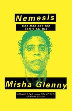Nemesis : one man and the battle for Rio / Misha Glenny.
