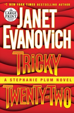 Tricky twenty-two : a Stephanie Plum novel / Janet Evanovich. - Janet Evanovich.
