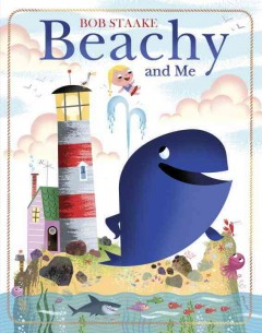 Beachy and me /  Bob Staake. - Bob Staake.