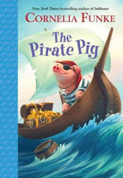The pirate pig /  Cornelia Funke ; translated by Oliver Latsch ; illustrated by Kerstin Meyer. - Cornelia Funke ; translated by Oliver Latsch ; illustrated by Kerstin Meyer.
