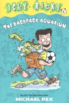 The backpack aquarium /  written & illustrated by Michael Rex. - written & illustrated by Michael Rex.
