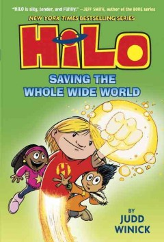 Hilo : saving the whole wide world / Judd Winick. ; color by Guy Major. - Judd Winick. ; color by Guy Major.