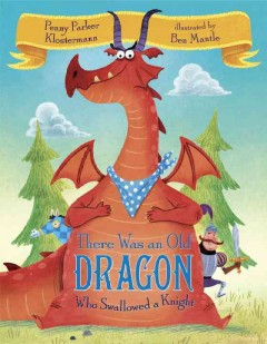 There was an old dragon who swallowed a knight /  Penny Parker Klostermann ; illustrated by Ben Mantle. - Penny Parker Klostermann ; illustrated by Ben Mantle.