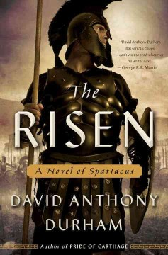 The risen : a novel of Spartacus / David Anthony Durham. - David Anthony Durham.