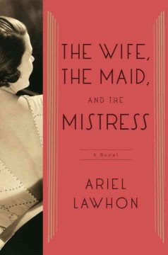 The wife, the maid, and the mistress /  Ariel Lawhon. - Ariel Lawhon.