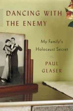 Dancing with the enemy : my family's Holocaust secret / Paul Glaser. - Paul Glaser.