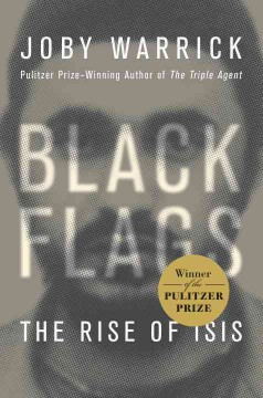 Black flags : the rise of ISIS / Joby Warrick.