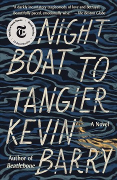Night boat to Tangier : a novel / by Kevin Barry. - by Kevin Barry.