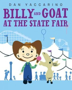 Billy & Goat at the state fair /  Dan Yaccarino. - Dan Yaccarino.