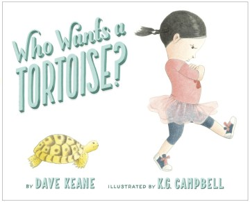 Who wants a tortoise? /  by Dave Keane ; illustrated by K.G. Campbell. - by Dave Keane ; illustrated by K.G. Campbell.