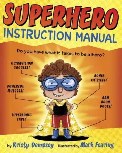 Superhero instruction manual /  by Kristy Dempsey ; illustrated by Mark Fearing. - by Kristy Dempsey ; illustrated by Mark Fearing.