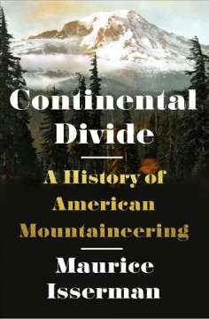 Continental divide : a history of American mountaineering / Maurice Isserman.