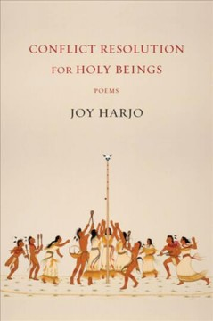 Conflict resolution for holy beings : poems / Joy Harjo.