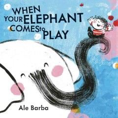 When your elephant comes to play /  Ale Barba. - Ale Barba.