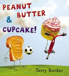 Peanut Butter & Cupcake! /  Terry Border. - Terry Border.