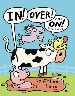 In, over and on the farm /  Ethan Long. - Ethan Long.
