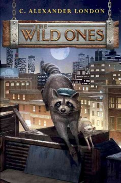 The wild ones /  C. Alexander London. - C. Alexander London.