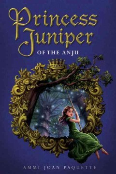 Princess Juniper of the Anju /  Ammi-Joan Paquette. - Ammi-Joan Paquette.