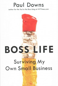 Boss life : surviving my own small business / Paul Downs. - Paul Downs.