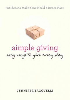 Simple giving : easy ways to give every day / Jennifer Iacovelli.