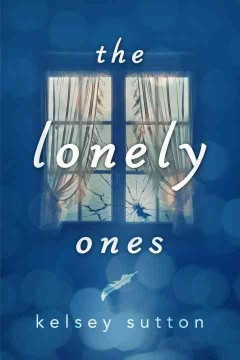The lonely ones /  Kelsey Sutton. - Kelsey Sutton.
