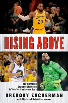 Rising above : how 11 athletes overcame challenges in their youth to become stars / Gregory Zuckerman with Elijah and Gabriel Zuckerman. - Gregory Zuckerman with Elijah and Gabriel Zuckerman.