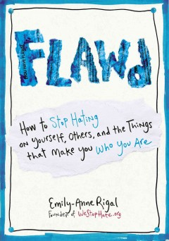 Flawd : how to stop hating on yourself, others, and the things that make you who you are / Emily-Anne Rigal ; with ideas and illustrations by Jeanne Demers. - Emily-Anne Rigal ; with ideas and illustrations by Jeanne Demers.