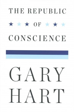 The republic of conscience /  Gary Hart. - Gary Hart.