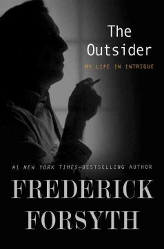 The outsider : my life in intrigue / Frederick Forsyth. - Frederick Forsyth.