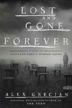 Lost and gone forever : a novel of Scotland Yard's Murder Squad / Alex Grecian.