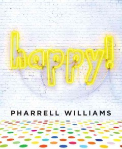 Happy! /  Pharrell Williams ; interior photography by Amanda Pratt. - Pharrell Williams ; interior photography by Amanda Pratt.