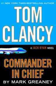 Tom Clancy : commander-in-chief / Mark Greaney.