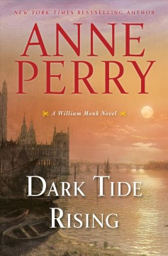 Dark tide rising : a William Monk novel / Anne Perry. - Anne Perry.