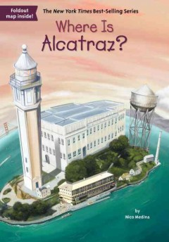 Where is Alcatraz? /  by Nico Medina ; illustrated by David Groff. - by Nico Medina ; illustrated by David Groff.