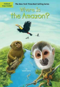 Where is the Amazon? /  by Sarah Fabiny ; illustrated by Daniel Colón. - by Sarah Fabiny ; illustrated by Daniel Colón.