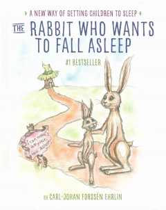 The rabbit who wants to fall asleep : a new way of getting children to sleep / Carl-Johan Forssen Ehrlin ; illustrated by Irina Maununen. - Carl-Johan Forssen Ehrlin ; illustrated by Irina Maununen.