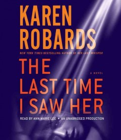 The last time I saw her : a novel / Karen Robards. - Karen Robards.