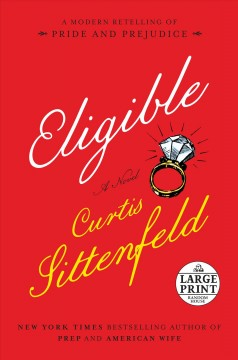 Eligible : a modern retelling of Pride and prejudice / Curtis Sittenfeld. - Curtis Sittenfeld.