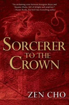 Sorcerer to the crown /  Zen Cho. - Zen Cho.