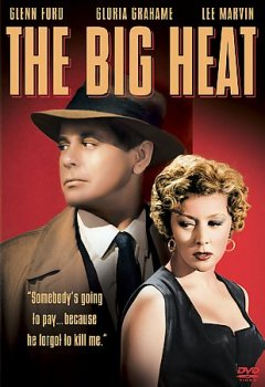 The big heat /  Columbia Pictures Corporation ; director, Fritz Lang ; producer, Robert Arthur ; screenplay, Sydney Boehm.
