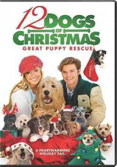 12 dogs of Christmas : great puppy rescue / produced by Ken Kragen ; written and directed by Kieth Merrill. - produced by Ken Kragen ; written and directed by Kieth Merrill.