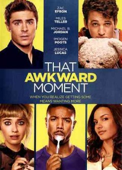 That awkward moment /  Focus Features presents a Treehouse Pictures production ; in association with Aversano Films and What If It Barks Films and Ninjas Runnin' Wild Productions ; produced by Justin Nappi, Andrew O'Connor, Scott Aversano, Kevin Turen ; written and directed by Tom Gormican.
