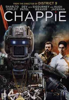 Chappie /  Columbia Pictures and MRC in association with Lstar Capital ; produced by Neil Blomkamp, Simon Kimberg  ; written by Neil Blomkamp & Terri Tatchell ; directed by Neill Blomkamp.