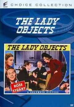 The lady objects /  screenplay by Gladys Lehman & Charles Kenyon; produced by William Perlberg ; directed by Erle C. Kenton. - screenplay by Gladys Lehman & Charles Kenyon; produced by William Perlberg ; directed by Erle C. Kenton.