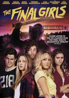 The final girls /  Stage 6 Films presents a Groundswell production in association with Ulterior Productions ; producers, Michael London, Janice Williams ; written by M.A. Fortin & Joshua John Miller ; directed by Todd Strauss-Schulson.