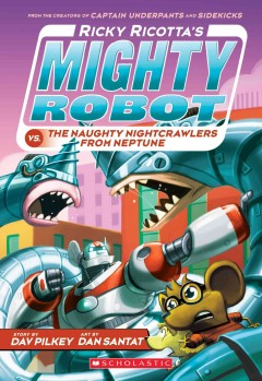 Ricky Ricotta's mighty robot vs. the naughty nightcrawlers from Neptune /  story by Dav Pilkey ; art by Dan Santat. - story by Dav Pilkey ; art by Dan Santat.