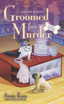 Groomed for murder : a pet boutique mystery - Annie Knox.