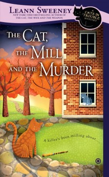 The cat, the mill, and the murder : a Cats in trouble mystery / Leann Sweeney. - Leann Sweeney.