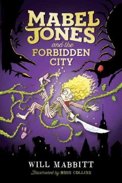 Mabel Jones and the Forbidden City /  by Will Mabbitt ; illustrated by Ross Collins. - by Will Mabbitt ; illustrated by Ross Collins.